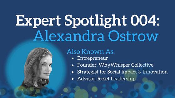 Expert Spotlight 004: Alexandra Ostrow